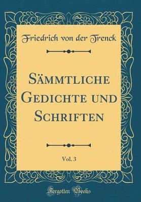 S?mmtliche Gedichte Und Schriften, Vol. 3 (Classic Reprint) - Trenck, Friedrich Von Der