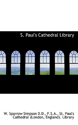 S. Paul's Cathedral Library - Simpson, W Sparrow, and St Paul's Cathedral (Creator)