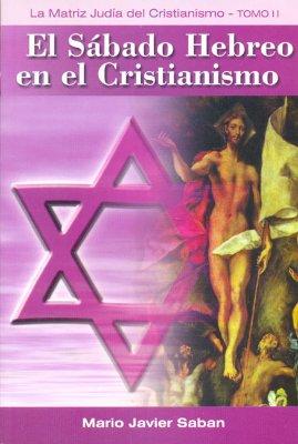 Sabado Hebreo En El Cristianismo, El - Tomo 2 - Saban, Mario J