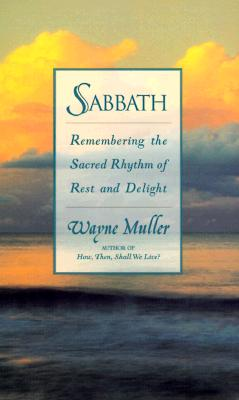 Sabbath: Restoring the Sacred Rhythm of Rest - Muller, Wayne