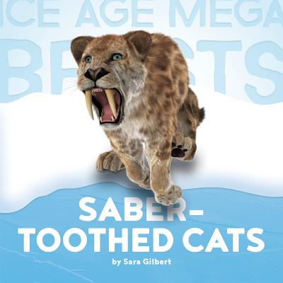 Saber-Toothed Cats - Gilbert, Sara, Ms.
