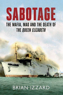 Sabotage: The Mafia, Mao and the Death of the Queen Elizabeth - Izzard, Brian