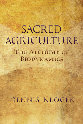 Sacred Agriculture: The Alchemy of Biodynamics - Klocek, Dennis