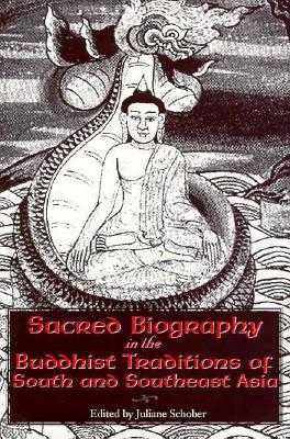 Sacred Biography in the Buddhist Traditions of South and Southeast Asia - Schober, Juliane (Editor)