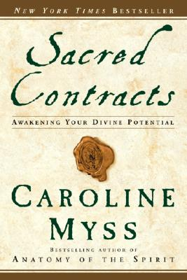 Sacred Contracts: Awakening Your Divine Potential - Myss, Caroline, PhD