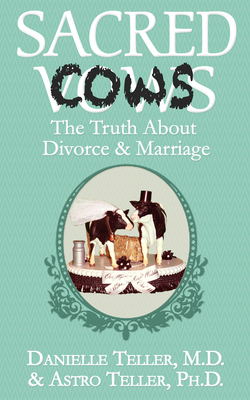 Sacred Cows: The Truth about Divorce and Marriage - Teller, Danielle, MD, M D