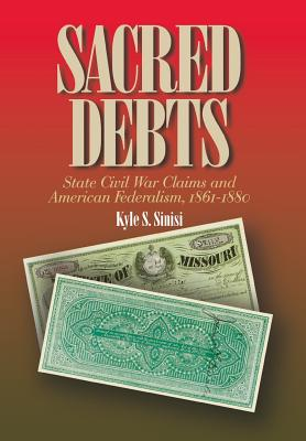 Sacred Debts: State Civil War Claims and American Federalism - Sinisi, Kyle