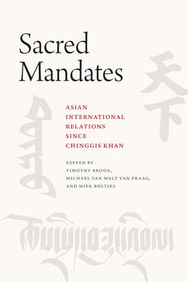 Sacred Mandates: Asian International Relations Since Chinggis Khan - Brook, Timothy (Editor), and Van Walt Van Praag, Michael (Editor), and Boltjes, Miek (Editor)