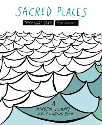 Sacred Places: A Mindful Journey and Coloring Book - Nhat Hanh, Thich