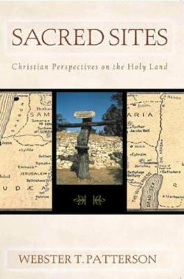 Sacred Sites: Christian Perspectives on the Holy Land - Patterson, Webster T