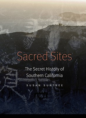 Sacred Sites: The Secret History of Southern California - Suntree, Susan