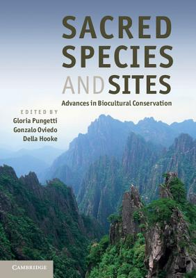 Sacred Species and Sites: Advances in Biocultural Conservation - Pungetti, Gloria (Editor), and Oviedo, Gonzalo (Editor), and Hooke, Della (Editor)
