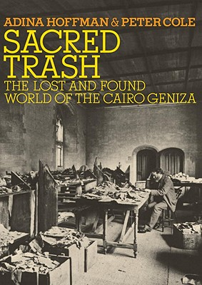 Sacred Trash: The Lost and Found World of the Cairo Geniza - Hoffman, Adina, and Cole, Peter