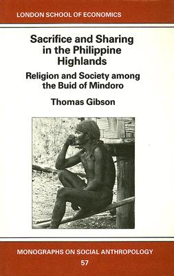 Sacrifice and Sharing in the Philippine Highlands: Religion and Society Among the Buid of Mindoro - Gibson, Thomas
