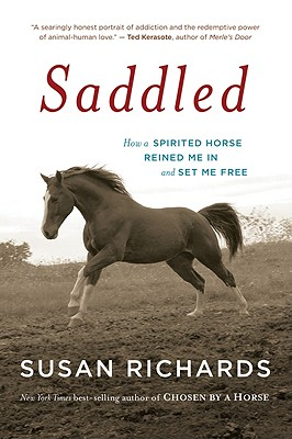 Saddled: How a Spirited Horse Reined Me in and Set Me Free - Richards, Susan