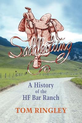 Saddlestring: A History of the Hf Bar Ranch - Ringley, Tom