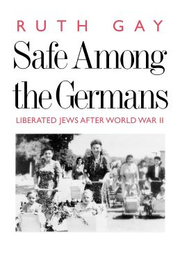 Safe Among the Germans: Liberated Jews After World War II - Gay, Ruth, Ms.
