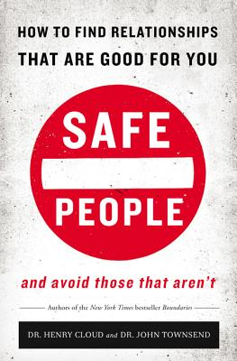 Safe People: How to Find Relationships That Are Good for You and Avoid Those That Aren't - Cloud, Henry, Dr.