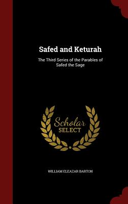 Safed and Keturah: The Third Series of the Parables of Safed the Sage - Barton, William Eleazar