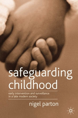 Safeguarding Children: Early Intervention and Surveillance in a Late Modern Society - Parton, Nigel, Professor