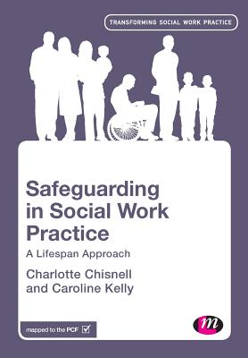 Safeguarding in Social Work Practice: A Lifespan Approach - Chisnell, Charlotte, and Kelly, Caroline