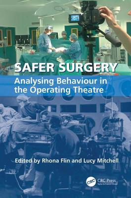 Safer Surgery: Analysing Behaviour in the Operating Theatre - Mitchell, Lucy, and Flin, Rhona (Editor)