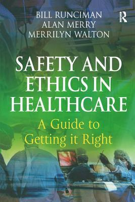 Safety and Ethics in Healthcare: A Guide to Getting It Right - Runciman, Bill