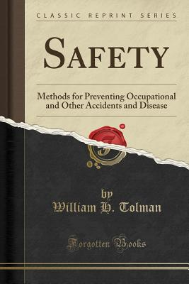 Safety: Methods for Preventing Occupational and Other Accidents and Disease (Classic Reprint) - Tolman, William H