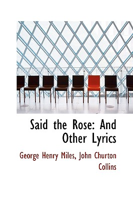 Said the Rose: And Other Lyrics - Miles, George Henry