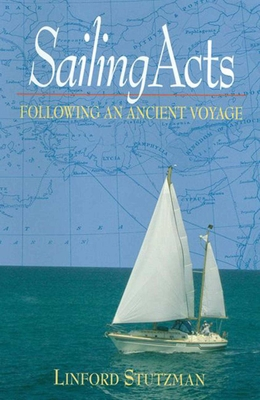 Sailing Acts: Following an Ancient Voyage - Stutzman, Linford