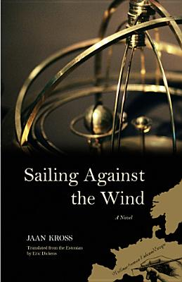 Sailing Against the Wind - Kross, Jaan, and Dickens, Eric (Translated by)