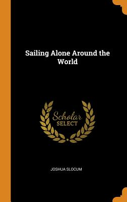Sailing Alone Around the World - Slocum, Joshua