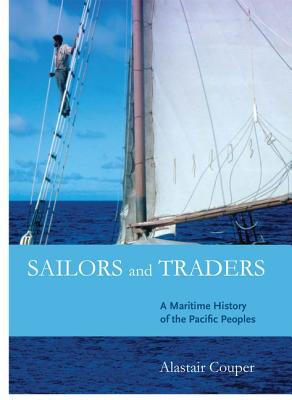Sailors and Traders: A Maritime History of the Pacific Peoples - Couper, Alastair