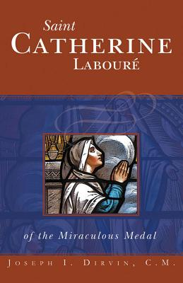 Saint Catherine Laboure: Of the Miraculous Medal - Dirvin, Joseph I