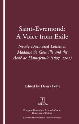 Saint-Evremond: A Voice from Exile - Unpublished Letters to Madame de Gouville and the ABBE de Hautefeuille 1697-1701 - Potts, Denys