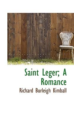 Saint Leger; A Romance - Kimball, Richard Burleigh