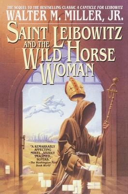 Saint Leibowitz and the Wild Horse Woman - Miller, Walter