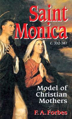 Saint Monica: Model of Christian Mothers - Forbes, F a