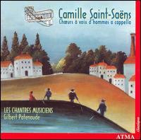 Saint-Saëns: Choeurs à voix d'hommes a cappella - Frédéric Antoun (tenor); Les Chantres Musiciens; Gilbert Patenaude (conductor)