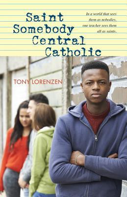 Saint Somebody Central Catholic - Lorenzen, Tony