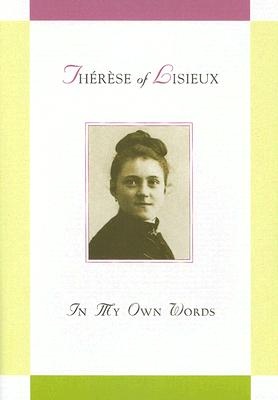 Saint Therese of Lisieux: In My Own Words - Bauer, Judy (Compiled by)