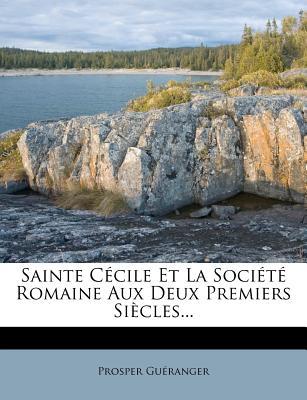 Sainte Cecile Et La Societe Romaine Aux Deux Premiers Siecles... - Gueranger, Prosper