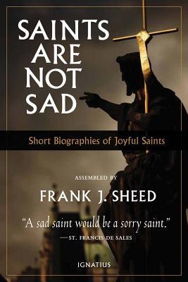 Saints Are Not Sad: Short Biographies of Joyful Saints - Sheed, Frank