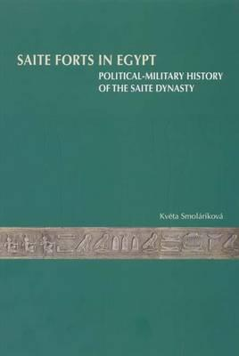 Saite Forts in Egypt: Political-Military History of the Saite Dynasty - Smolarikova, Kv