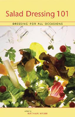 Salad Dressings 101: Dressing for All Occasions - Hyam, Nathan (Editor)