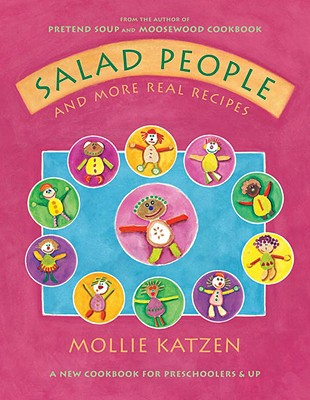 Salad People and More Real Recipes: A New Cookbook for Preschoolers and Up - Katzen, Mollie