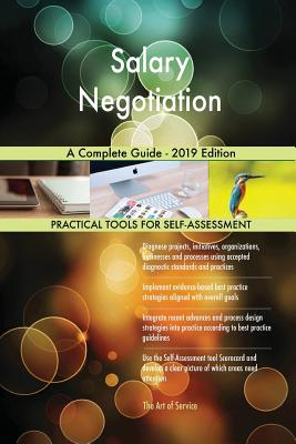 Salary Negotiation A Complete Guide - 2019 Edition - Blokdyk, Gerardus