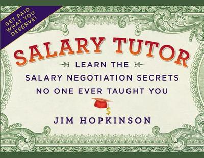 Salary Tutor: Learn the Salary Negotiation Secrets No One Ever Taught You - Hopkinson, Jim