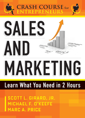 Sales & Marketing: Learn What You Need in 2 Hours - O'Keefe, Michael F, and Girard, Scott L, and Price, Marc A