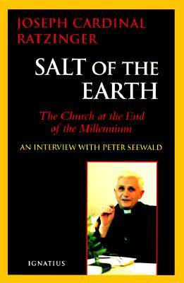 Salt of the Earth: An Exclusive Interview on the State of the Church at the End of the Millennium - Benedict XVI, and Ignatius, Adrian W (Translated by), and Seewald, Peter